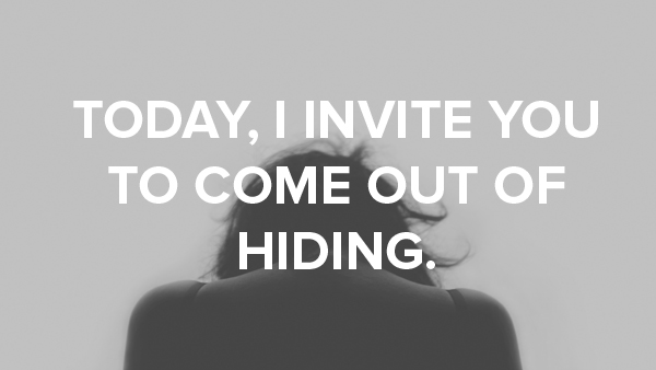 Invitation to Come Out of Hiding